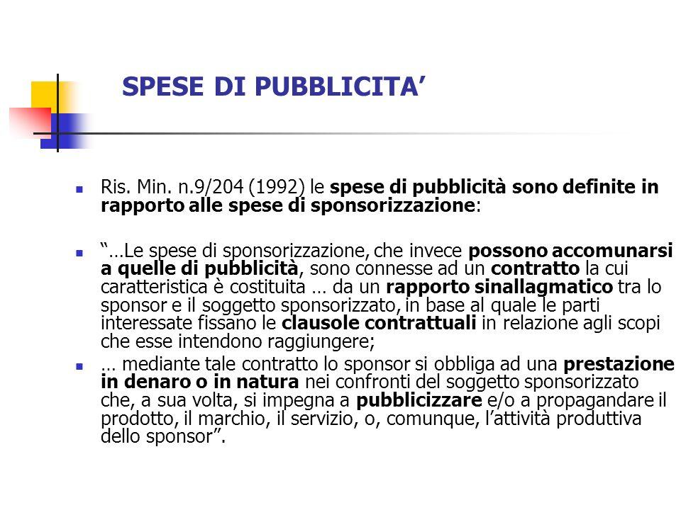 SPESE DI PUBBLICITA Ris. Min. n.9/204 (1992) le spese di pubblicità sono definite in rapporto alle spese di sponsorizzazione: …Le spese di sponsorizza