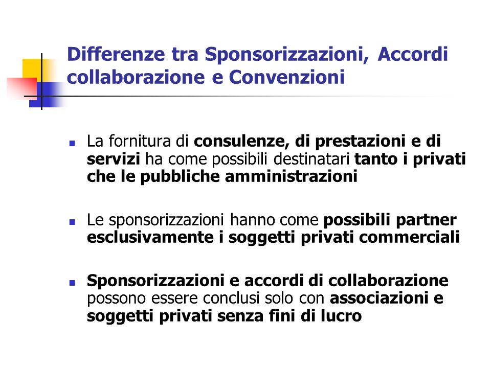 Differenze tra Sponsorizzazioni, Accordi collaborazione e Convenzioni La fornitura di consulenze, di prestazioni e di servizi ha come possibili destin