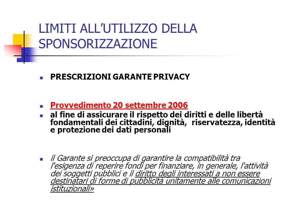 LIMITI ALLUTILIZZO DELLA SPONSORIZZAZIONE PRESCRIZIONI GARANTE PRIVACY Provvedimento 20 settembre 2006 al fine di assicurare il rispetto dei diritti e