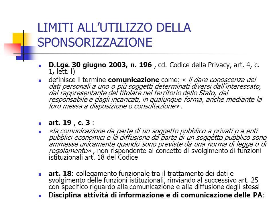 LIMITI ALLUTILIZZO DELLA SPONSORIZZAZIONE D.Lgs. 30 giugno 2003, n. 196, cd. Codice della Privacy, art. 4, c. 1, lett. l) definisce il termine comunic