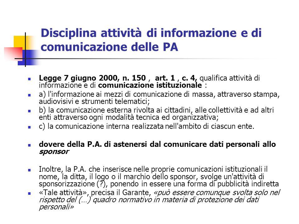 Legge 7 giugno 2000, n. 150, art. 1, c. 4, qualifica attività di informazione e di comunicazione istituzionale : a) l'informazione ai mezzi di comunic