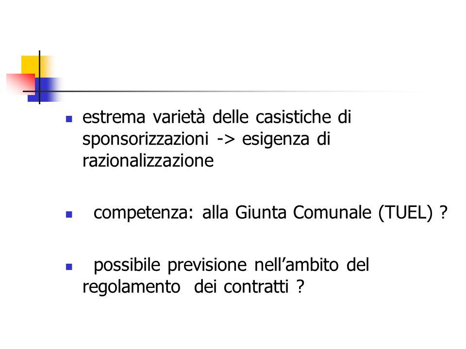 estrema varietà delle casistiche di sponsorizzazioni -> esigenza di razionalizzazione competenza: alla Giunta Comunale (TUEL) ? possibile previsione n