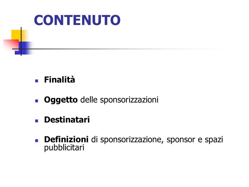 CONTENUTO Finalità Oggetto delle sponsorizzazioni Destinatari Definizioni di sponsorizzazione, sponsor e spazi pubblicitari
