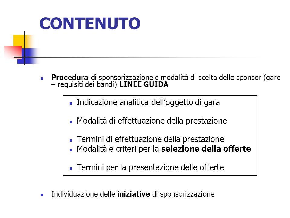 CONTENUTO Procedura di sponsorizzazione e modalità di scelta dello sponsor (gare – requisiti dei bandi) LINEE GUIDA Indicazione analitica delloggetto