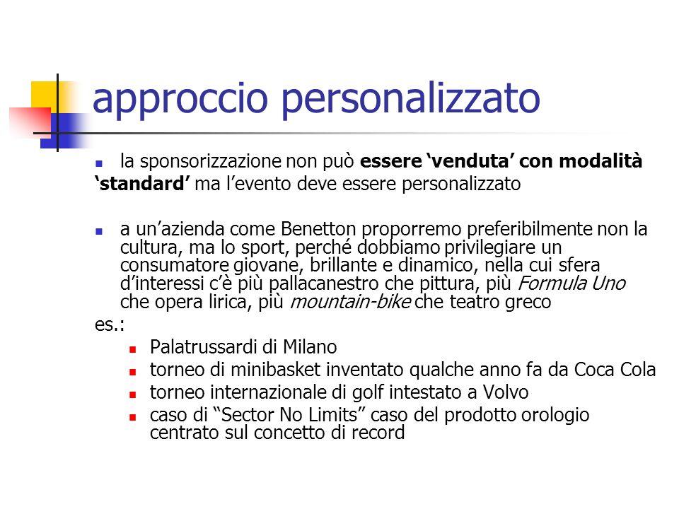 approccio personalizzato la sponsorizzazione non può essere venduta con modalità standard ma levento deve essere personalizzato a unazienda come Benet
