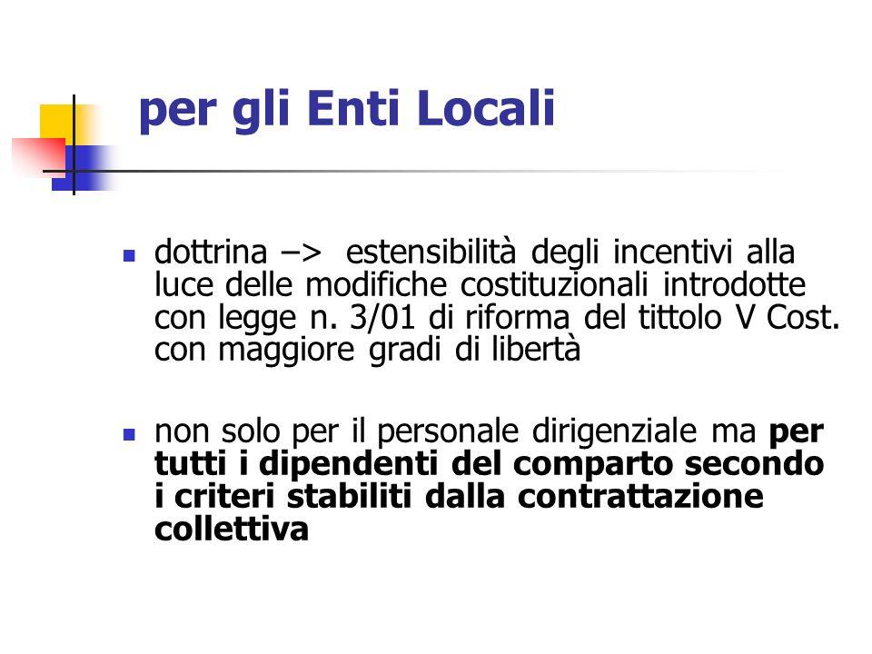 per gli Enti Locali dottrina –> estensibilità degli incentivi alla luce delle modifiche costituzionali introdotte con legge n. 3/01 di riforma del tit