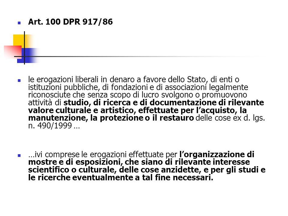 Art. 100 DPR 917/86 le erogazioni liberali in denaro a favore dello Stato, di enti o istituzioni pubbliche, di fondazioni e di associazioni legalmente