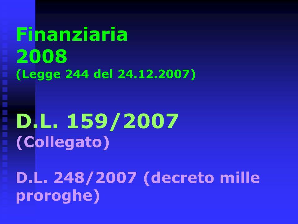 Finanziaria 2008 (Legge 244 del 24.12.2007) D.L. 159/2007 (Collegato) D.L. 248/2007 (decreto mille proroghe)