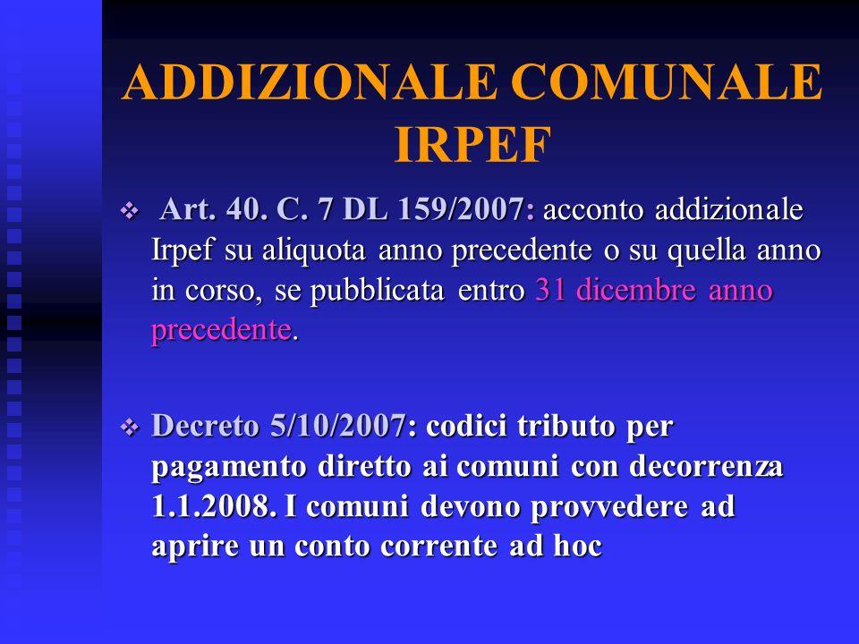 ADDIZIONALE COMUNALE IRPEF Art. 40. C. 7 DL 159/2007: acconto addizionale Irpef su aliquota anno precedente o su quella anno in corso, se pubblicata e