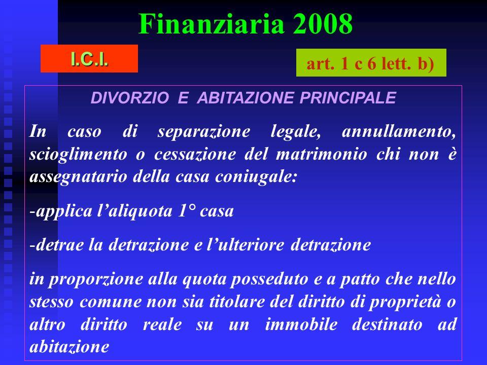 Finanziaria 2008 DIVORZIO E ABITAZIONE PRINCIPALE In caso di separazione legale, annullamento, scioglimento o cessazione del matrimonio chi non è asse