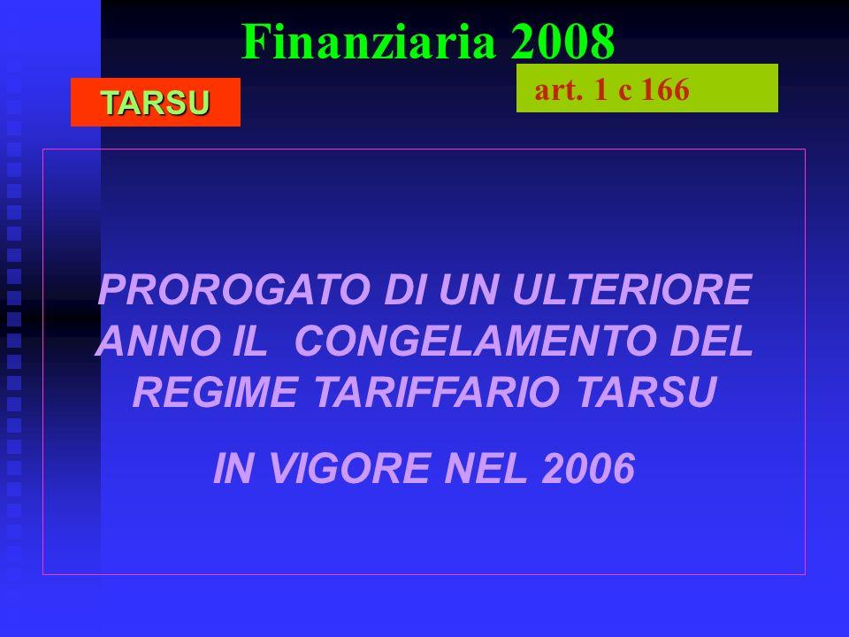 Finanziaria 2008 PROROGATO DI UN ULTERIORE ANNO IL CONGELAMENTO DEL REGIME TARIFFARIO TARSU IN VIGORE NEL 2006 TARSU art. 1 c 166