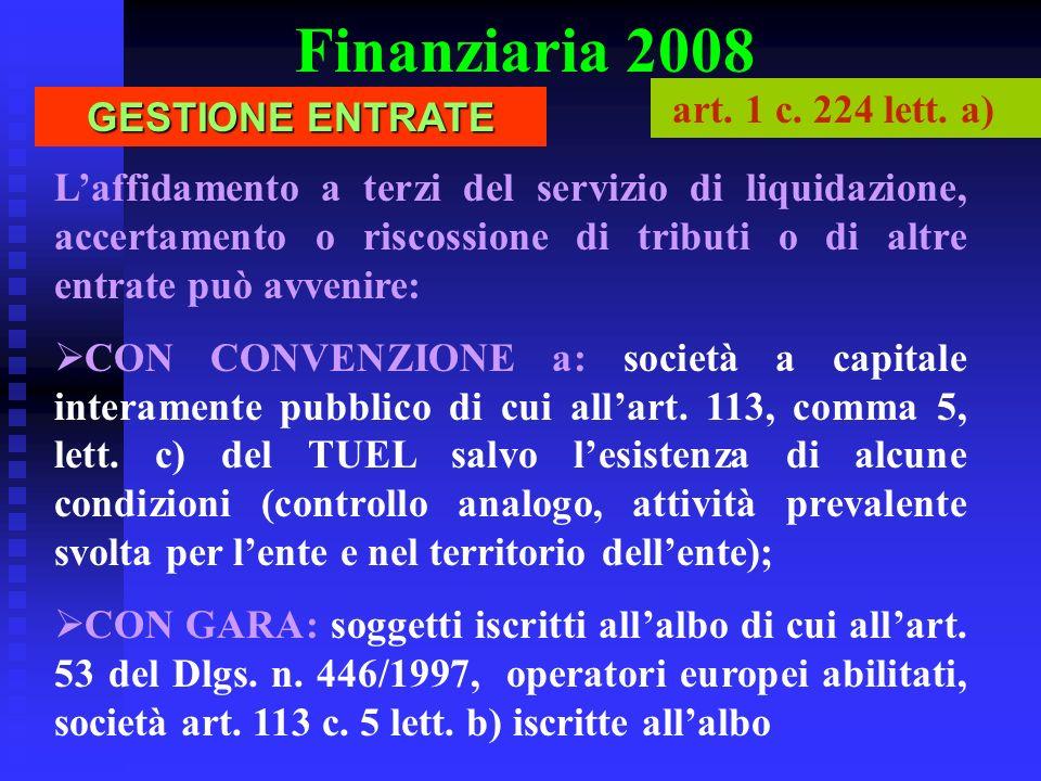 Finanziaria 2008 Laffidamento a terzi del servizio di liquidazione, accertamento o riscossione di tributi o di altre entrate può avvenire: CON CONVENZIONE a: società a capitale interamente pubblico di cui allart.