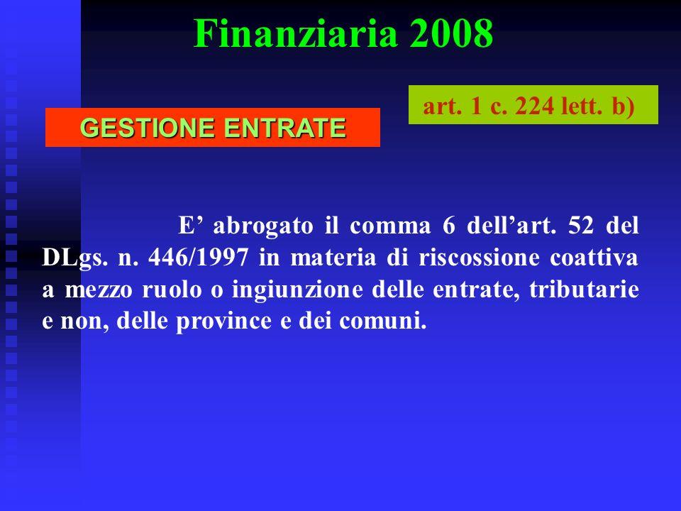 Finanziaria 2008 E abrogato il comma 6 dellart. 52 del DLgs. n. 446/1997 in materia di riscossione coattiva a mezzo ruolo o ingiunzione delle entrate,
