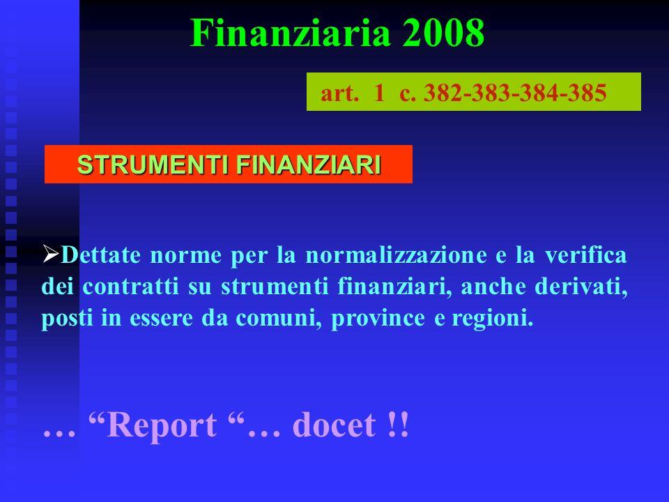 Finanziaria 2008 Dettate norme per la normalizzazione e la verifica dei contratti su strumenti finanziari, anche derivati, posti in essere da comuni,