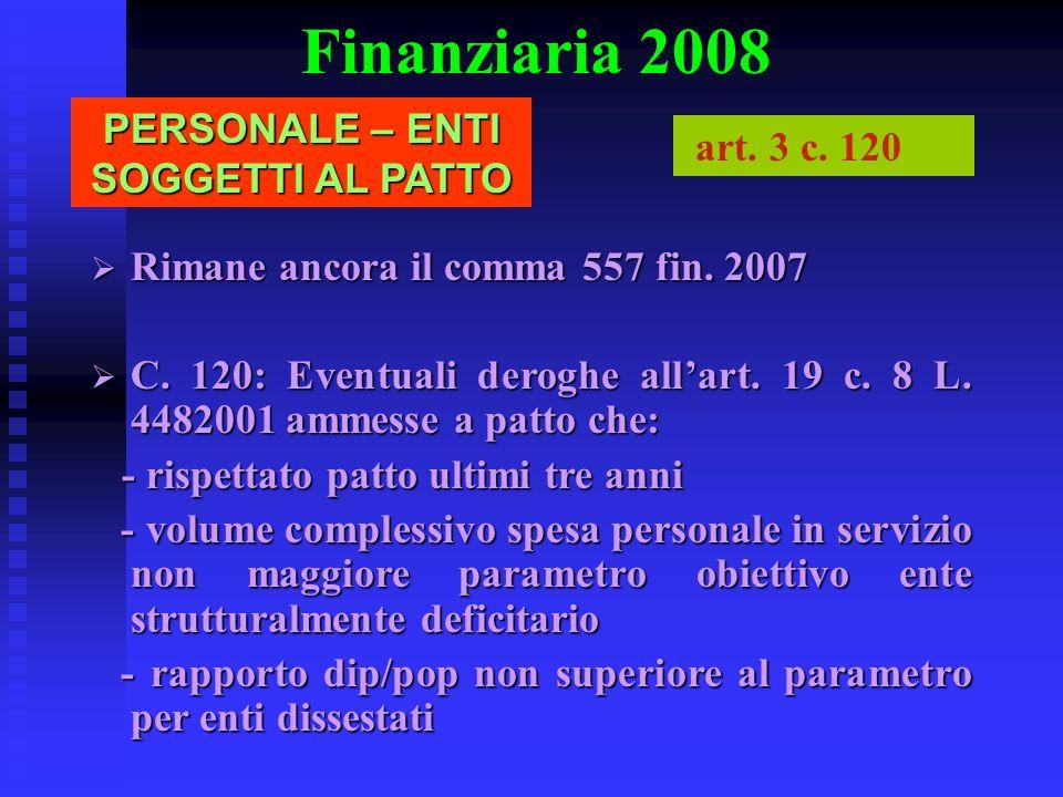 Finanziaria 2008 PERSONALE – ENTI SOGGETTI AL PATTO art. 3 c. 120 Rimane ancora il comma 557 fin. 2007 Rimane ancora il comma 557 fin. 2007 C. 120: Ev
