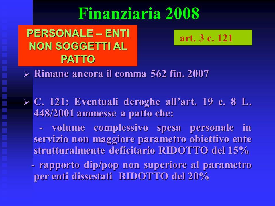 Finanziaria 2008 PERSONALE – ENTI NON SOGGETTI AL PATTO art. 3 c. 121 Rimane ancora il comma 562 fin. 2007 Rimane ancora il comma 562 fin. 2007 C. 121