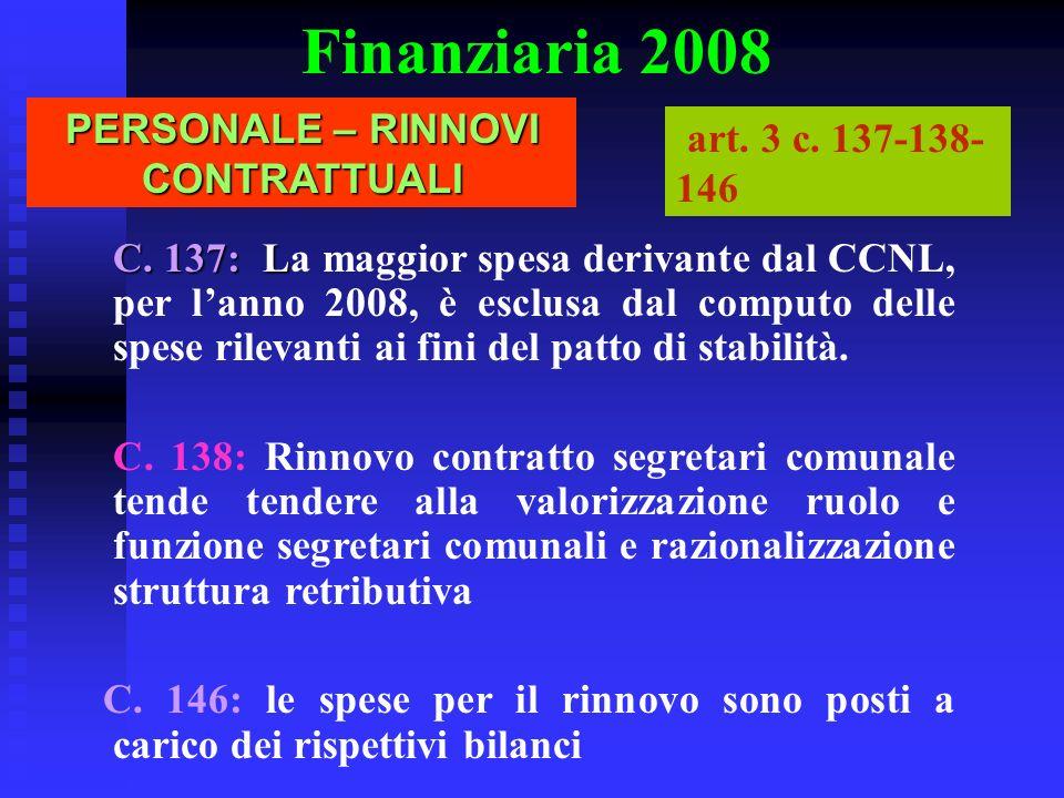 Finanziaria 2008 PERSONALE – RINNOVI CONTRATTUALI art. 3 c. 137-138- 146 C. 137: L C. 137: La maggior spesa derivante dal CCNL, per lanno 2008, è escl