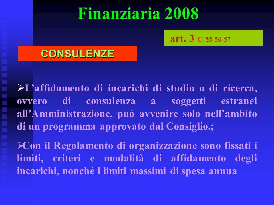 Finanziaria 2008 Laffidamento di incarichi di studio o di ricerca, ovvero di consulenza a soggetti estranei allAmministrazione, può avvenire solo nell