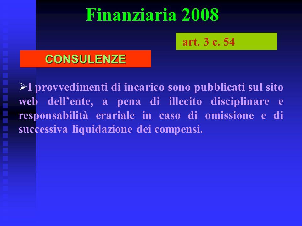 Finanziaria 2008 I provvedimenti di incarico sono pubblicati sul sito web dellente, a pena di illecito disciplinare e responsabilità erariale in caso di omissione e di successiva liquidazione dei compensi.