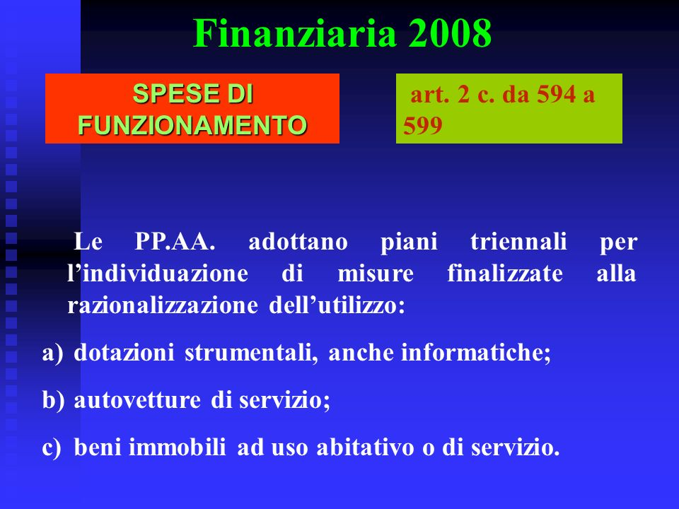 Finanziaria 2008 Le PP.AA. adottano piani triennali per lindividuazione di misure finalizzate alla razionalizzazione dellutilizzo: a) dotazioni strume