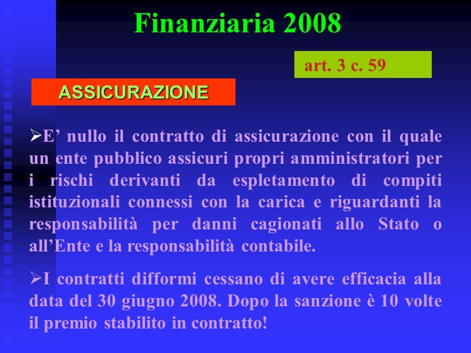 Finanziaria 2008 E nullo il contratto di assicurazione con il quale un ente pubblico assicuri propri amministratori per i rischi derivanti da espletam