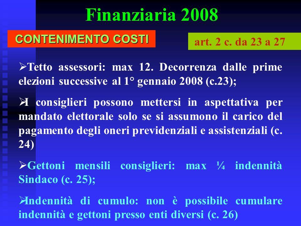 Finanziaria 2008 Tetto assessori: max 12. Decorrenza dalle prime elezioni successive al 1° gennaio 2008 (c.23); I consiglieri possono mettersi in aspe