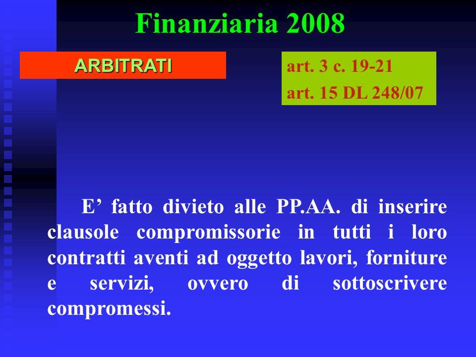 Finanziaria 2008 E fatto divieto alle PP.AA. di inserire clausole compromissorie in tutti i loro contratti aventi ad oggetto lavori, forniture e servi