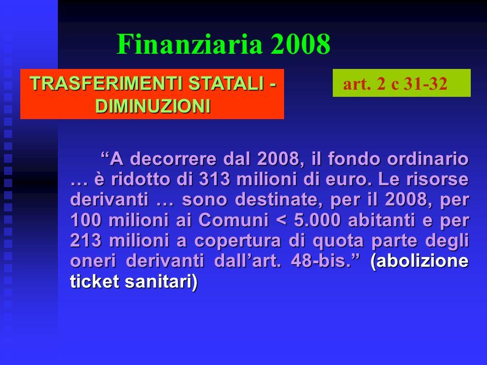 Finanziaria 2008 A decorrere dal 2008, il fondo ordinario … è ridotto di 313 milioni di euro. Le risorse derivanti … sono destinate, per il 2008, per