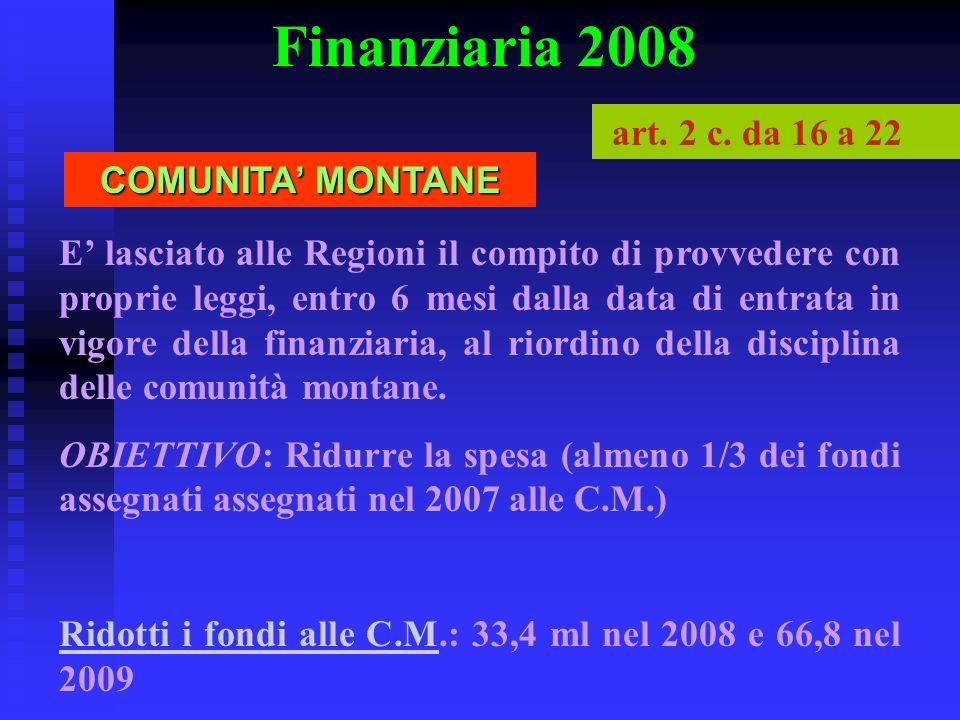 Finanziaria 2008 E lasciato alle Regioni il compito di provvedere con proprie leggi, entro 6 mesi dalla data di entrata in vigore della finanziaria, al riordino della disciplina delle comunità montane.
