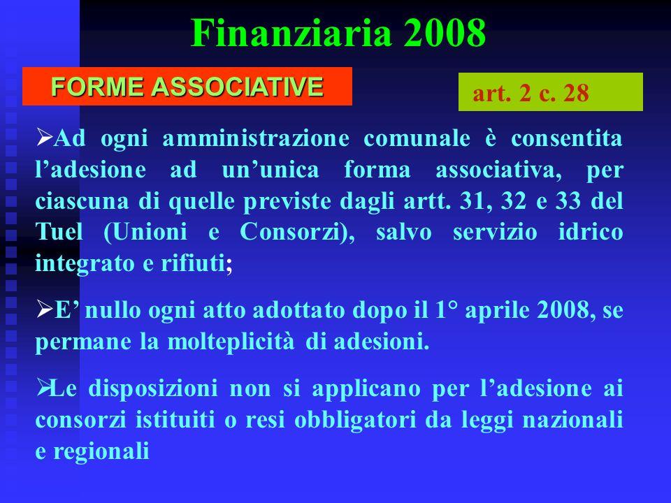 Finanziaria 2008 Ad ogni amministrazione comunale è consentita ladesione ad ununica forma associativa, per ciascuna di quelle previste dagli artt. 31,