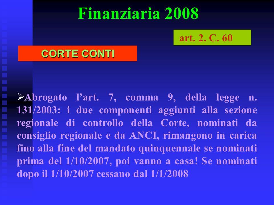Finanziaria 2008 Abrogato lart. 7, comma 9, della legge n. 131/2003: i due componenti aggiunti alla sezione regionale di controllo della Corte, nomina