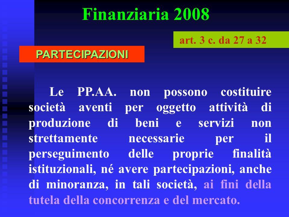 Finanziaria 2008 Le PP.AA. non possono costituire società aventi per oggetto attività di produzione di beni e servizi non strettamente necessarie per