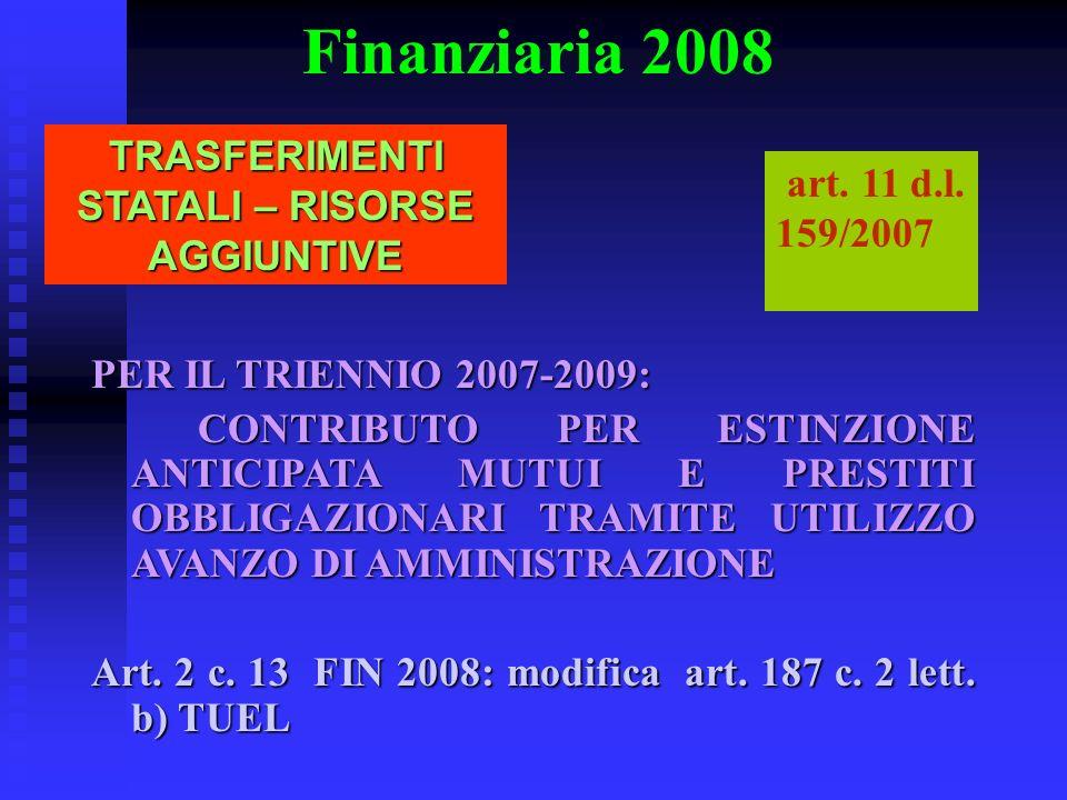 Finanziaria 2008 TRASFERIMENTI STATALI – RISORSE AGGIUNTIVE art. 11 d.l. 159/2007 PER IL TRIENNIO 2007-2009: CONTRIBUTO PER ESTINZIONE ANTICIPATA MUTU