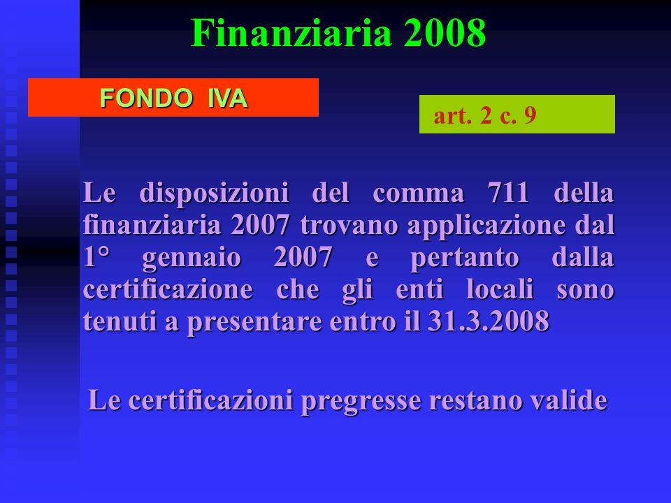 Finanziaria 2008 FONDO IVA art. 2 c. 9 Le disposizioni del comma 711 della finanziaria 2007 trovano applicazione dal 1° gennaio 2007 e pertanto dalla