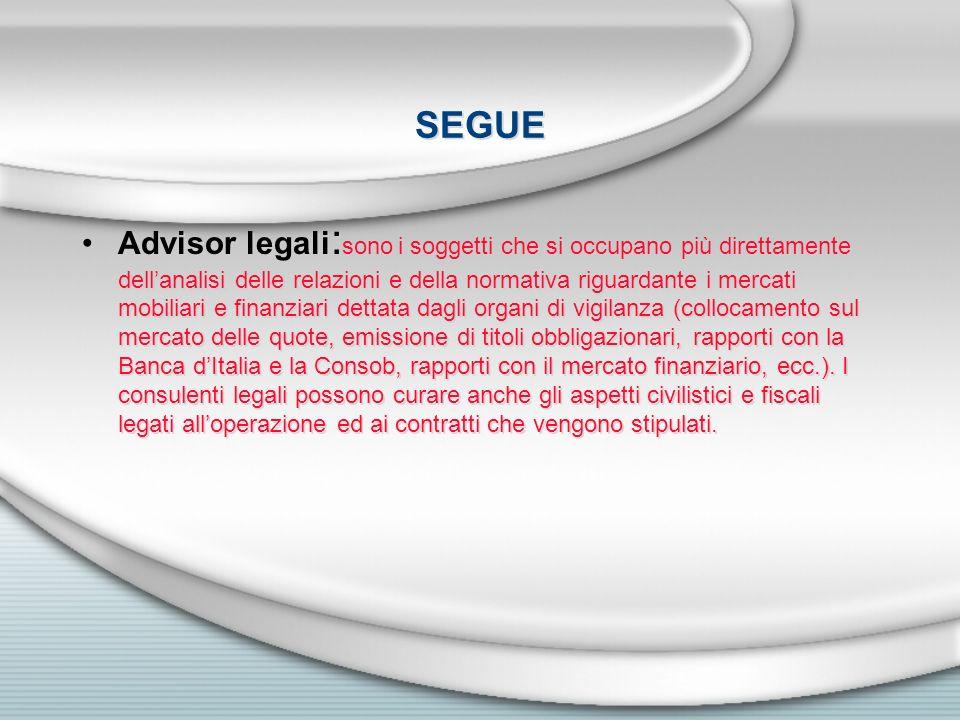 SEGUE Advisor legali : sono i soggetti che si occupano più direttamente dellanalisi delle relazioni e della normativa riguardante i mercati mobiliari