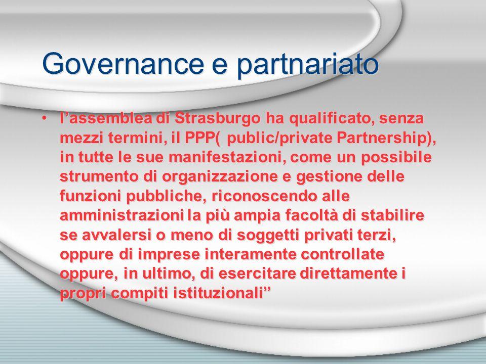 Governance e partnariato lassemblea di Strasburgo ha qualificato, senza mezzi termini, il PPP( public/private Partnership), in tutte le sue manifestaz