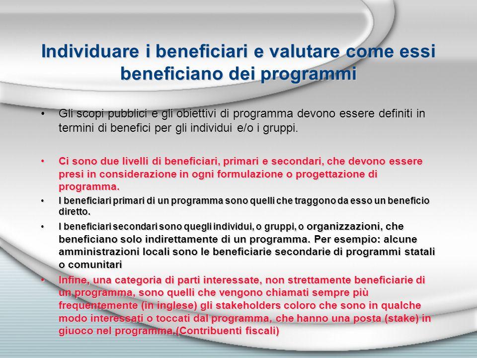 Individuare i beneficiari e valutare come essi beneficiano dei programmi Gli scopi pubblici e gli obiettivi di programma devono essere definiti in ter