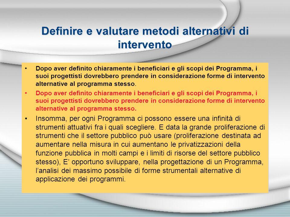 Definire e valutare metodi alternativi di intervento Dopo aver definito chiaramente i beneficiari e gli scopi dei Programma, i suoi progettisti dovreb
