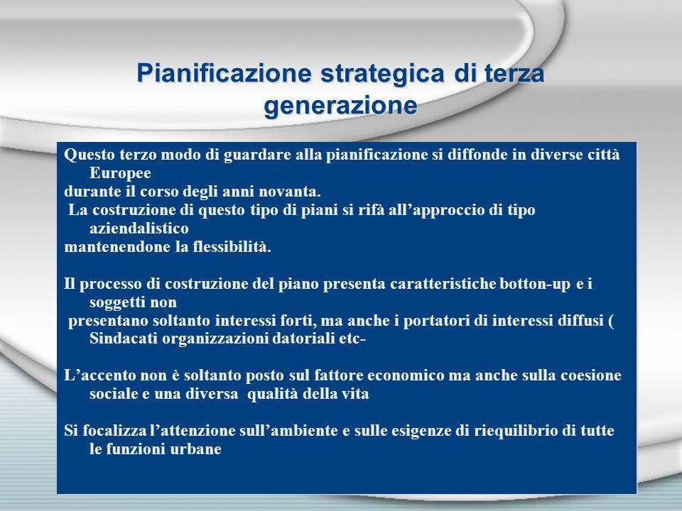 Pianificazione strategica di terza generazione Questo terzo modo di guardare alla pianificazione si diffonde in diverse città Europee durante il corso