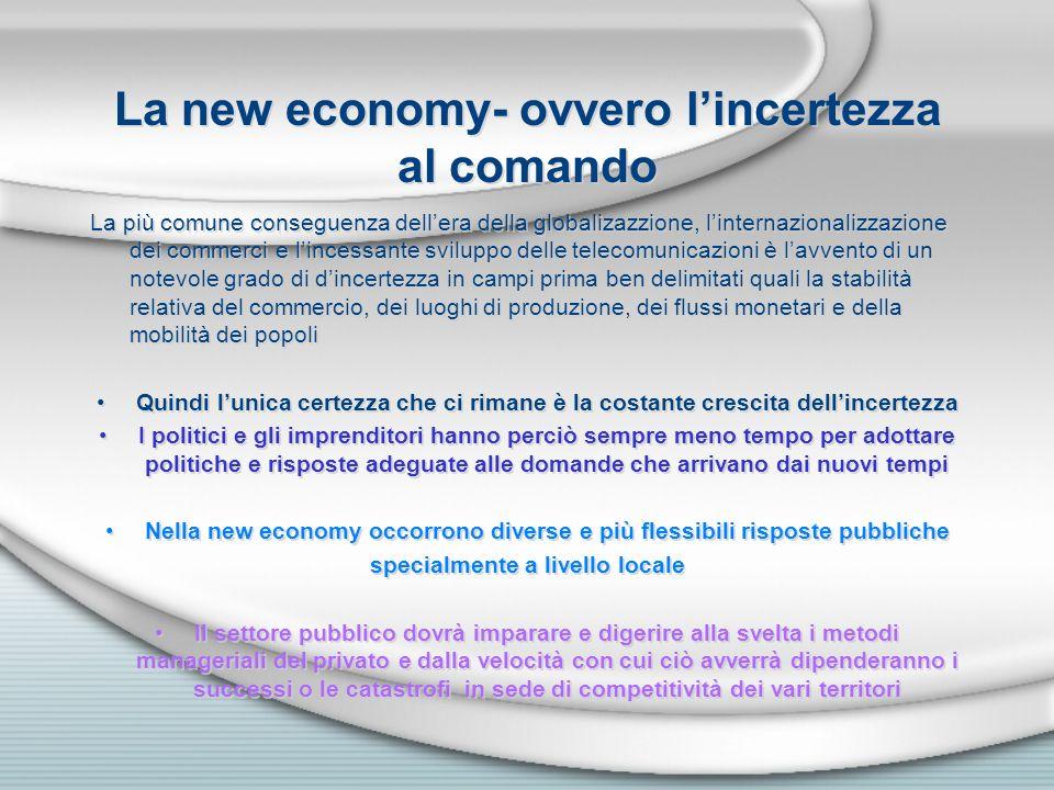 La new economy- ovvero lincertezza al comando La più comune conseguenza dellera della globalizazzione, linternazionalizzazione dei commerci e lincessa