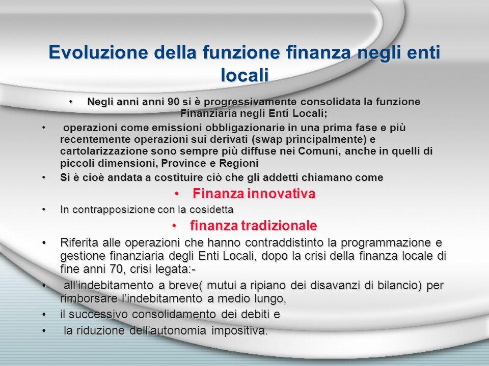 Evoluzione della funzione finanza negli enti locali Negli anni anni 90 si è progressivamente consolidata la funzione Finanziaria negli Enti Locali; op