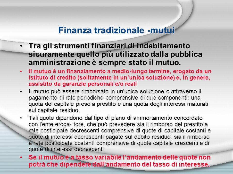 Finanza tradizionale -mutui Tra gli strumenti finanziari di indebitamento sicuramente quello più utilizzato dalla pubblica amministrazione è sempre st