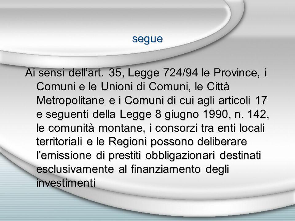segue Ai sensi dellart. 35, Legge 724/94 le Province, i Comuni e le Unioni di Comuni, le Città Metropolitane e i Comuni di cui agli articoli 17 e segu