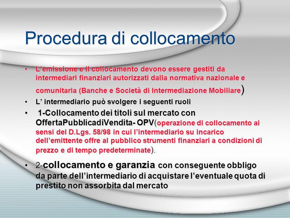 Procedura di collocamento Lemissione e il collocamento devono essere gestiti da intermediari finanziari autorizzati dalla normativa nazionale e comuni