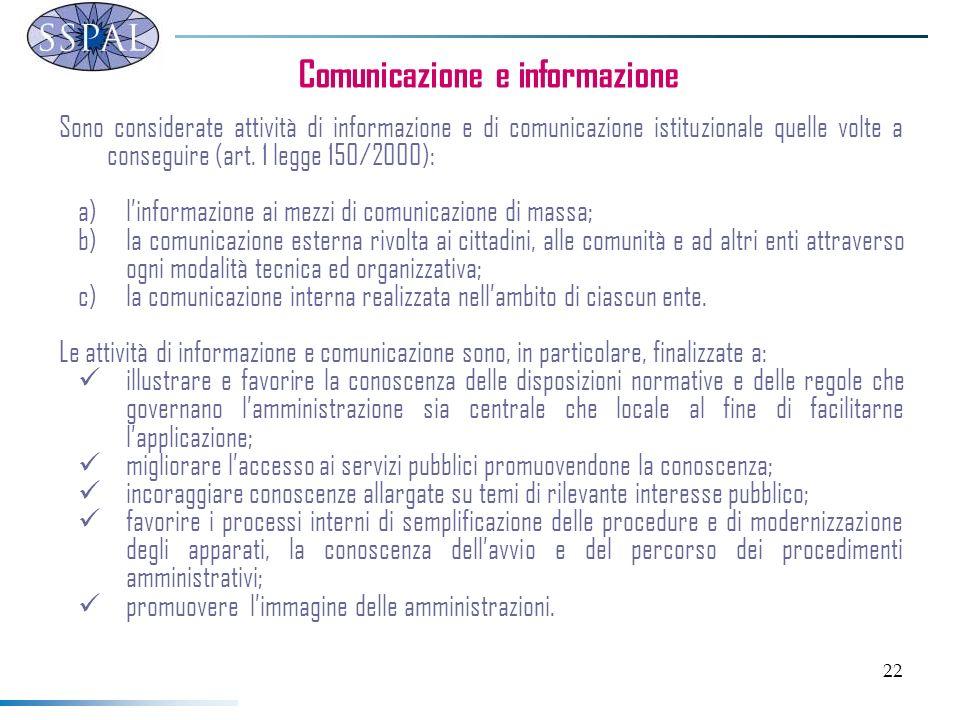 22 Comunicazione e informazione Sono considerate attività di informazione e di comunicazione istituzionale quelle volte a conseguire (art. 1 legge 150