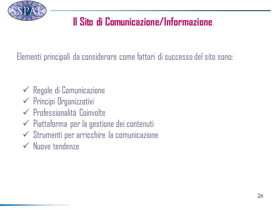 26 Il Sito di Comunicazione/Informazione Elementi principali da considerare come fattori di successo del sito sono: Regole di Comunicazione Principi O