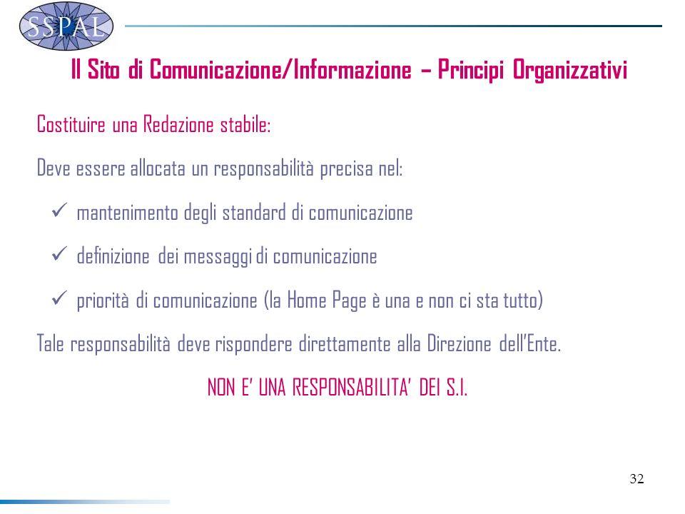 32 Il Sito di Comunicazione/Informazione – Principi Organizzativi Costituire una Redazione stabile: Deve essere allocata un responsabilità precisa nel