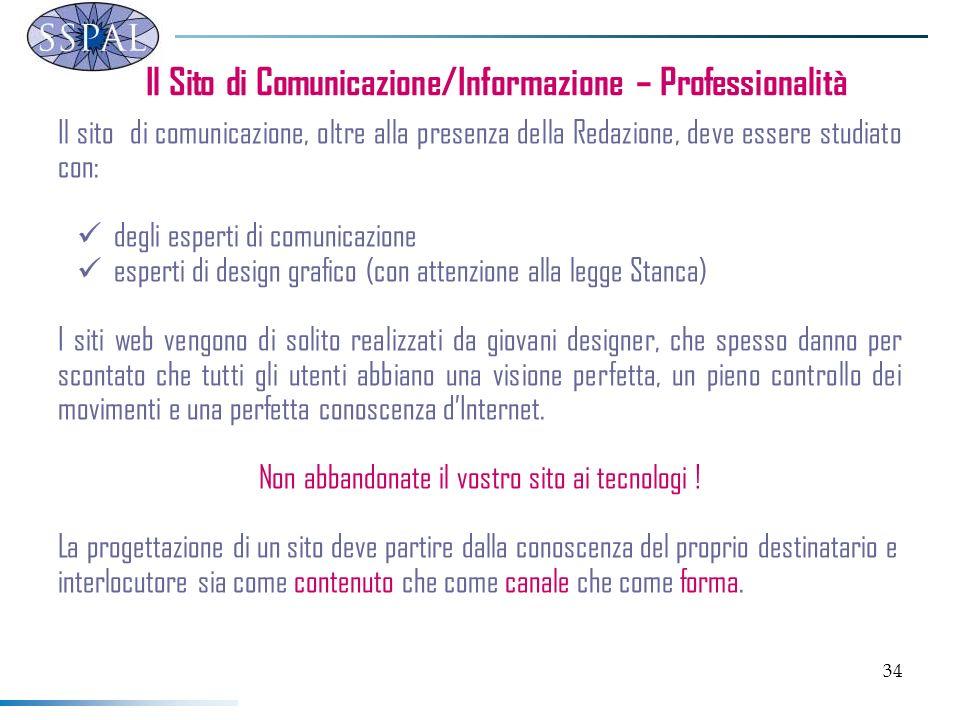 34 Il Sito di Comunicazione/Informazione – Professionalità Il sito di comunicazione, oltre alla presenza della Redazione, deve essere studiato con: de
