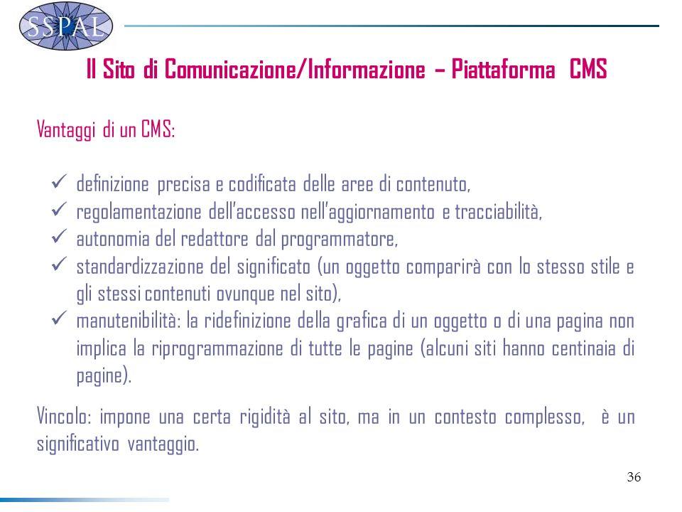 36 Il Sito di Comunicazione/Informazione – Piattaforma CMS Vantaggi di un CMS: definizione precisa e codificata delle aree di contenuto, regolamentazi