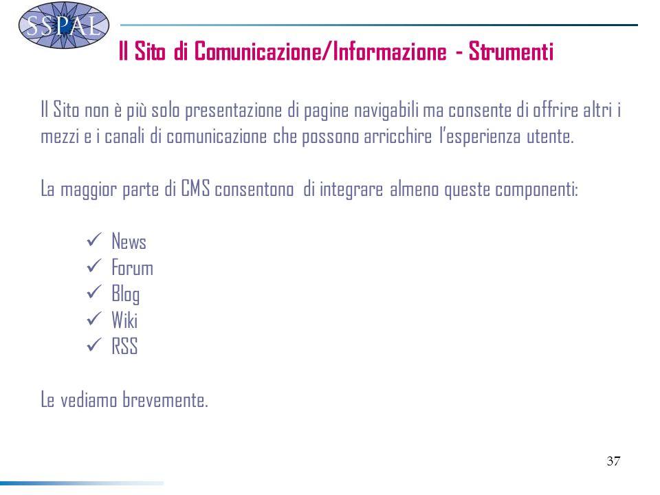 37 Il Sito di Comunicazione/Informazione - Strumenti Il Sito non è più solo presentazione di pagine navigabili ma consente di offrire altri i mezzi e